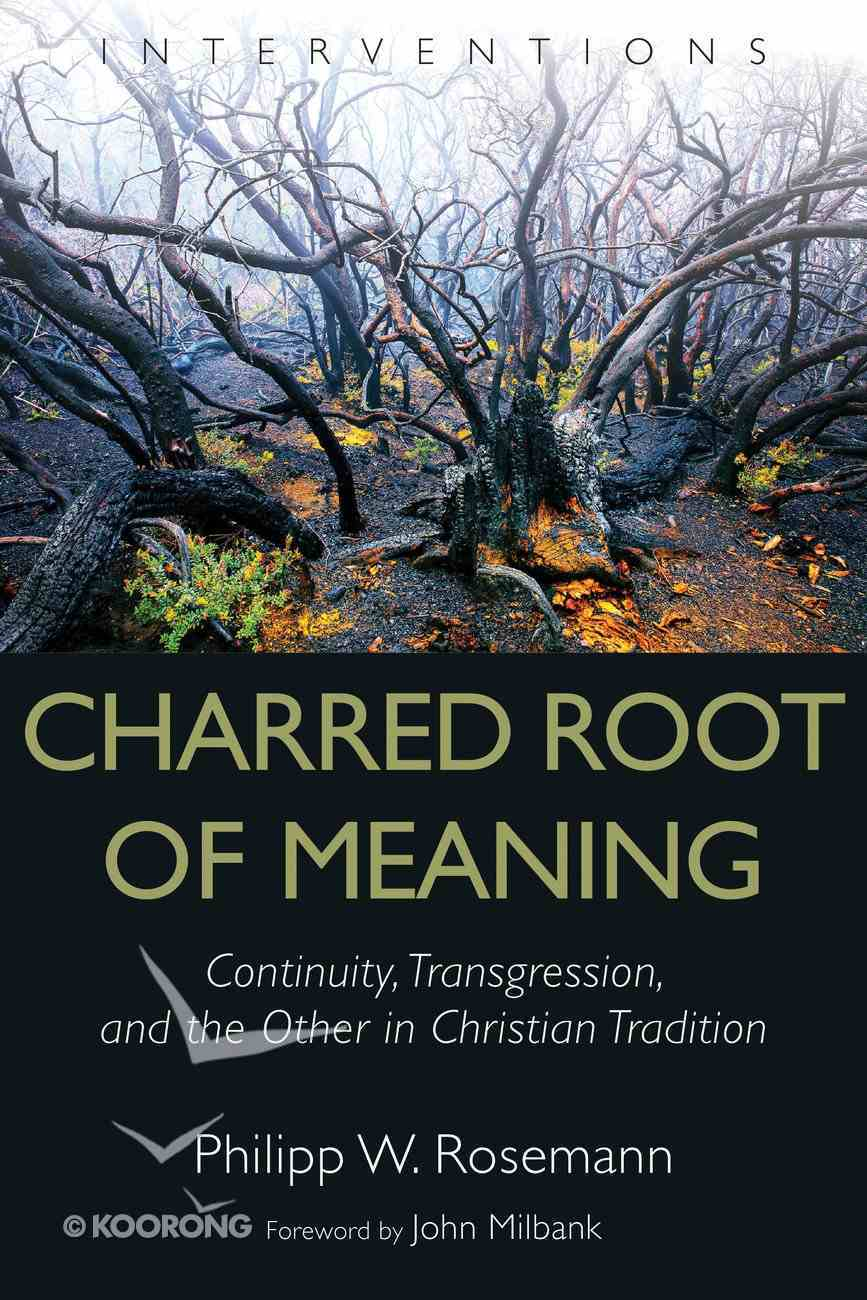 Charred Root of Meaning: Continuity, Transgression, and the Other in Christian Tradition (Interventions Series) Hardback
