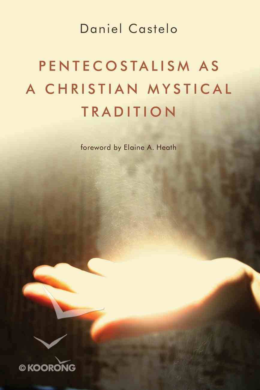 Pentecostalism as a Christian Mystical Tradition Paperback
