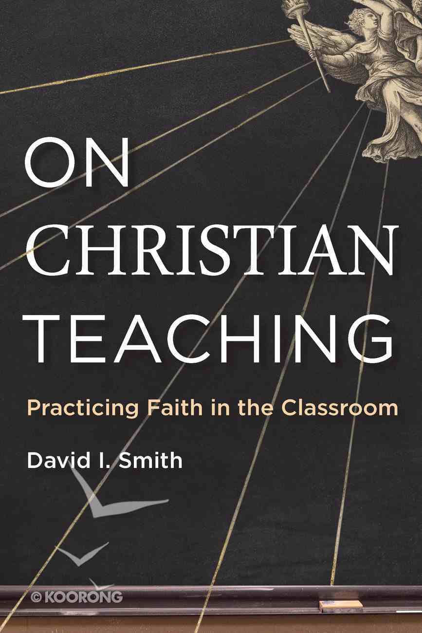 On Christian Teaching: Practicing Faith in the Classroom Paperback