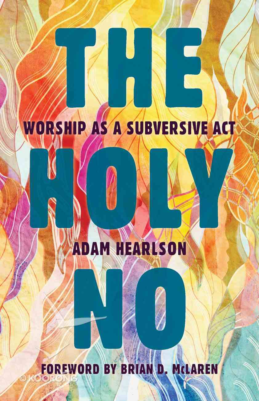 The Holy No: Worship as a Subversive Act Paperback