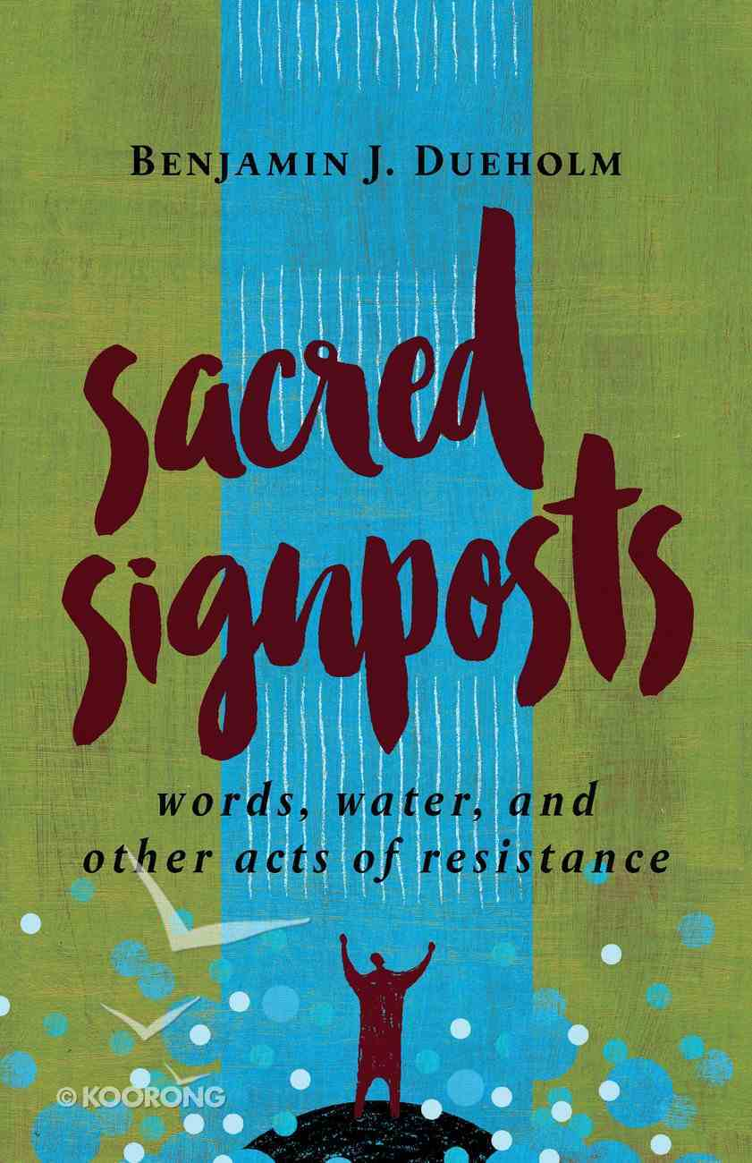Sacred Signposts: Words, Water, and Other Acts of Resistance Paperback