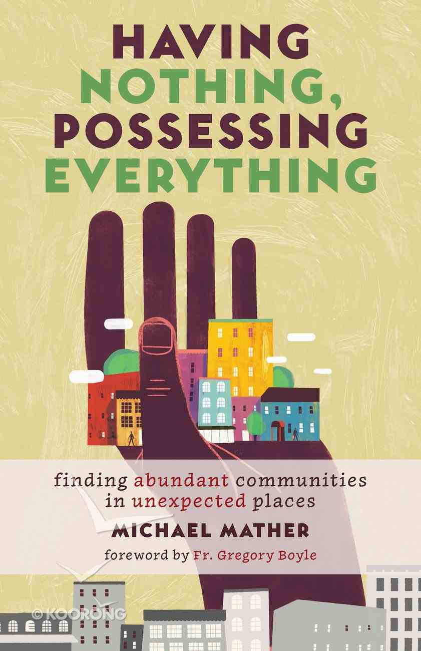 Having Nothing, Possessing Everything: Finding Abundant Communities in Unexpected Places Paperback