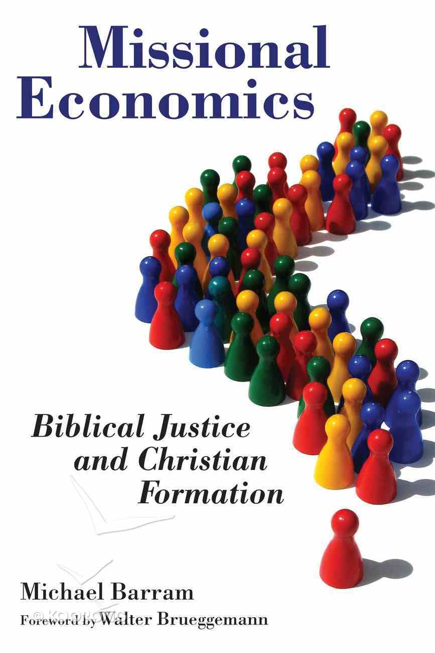 Missional Economics: Biblical Justice and Christian Formation (The Gospel And Culture Series) Paperback