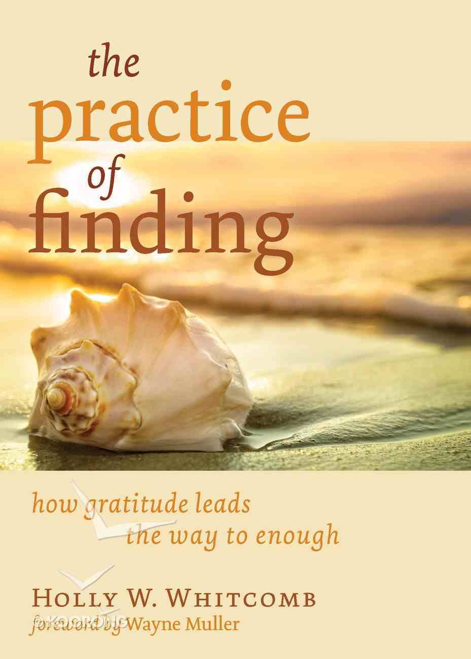 The Practice of Finding: How Gratitude Leads the Way to Enough Paperback