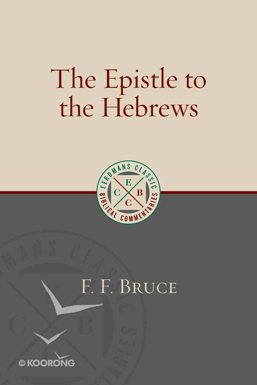 The Epistle to the Hebrews (Eerdmans Classic Biblical Commentaries Series) Paperback