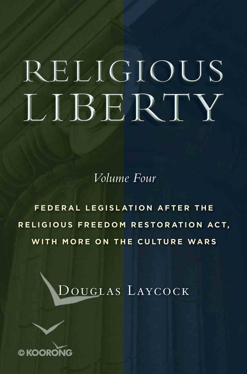 Religious Liberty : Federal Legislation After the Religious Freedom Restoration Act, With More on the Culture Wars (Volume 4) (Emory University Studies In Law And Religion Series) Paperback