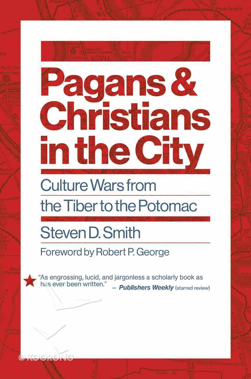 Euslr: Pagans and Christians in the City: Culture Wars From the Tiber to the Potomac Hardback
