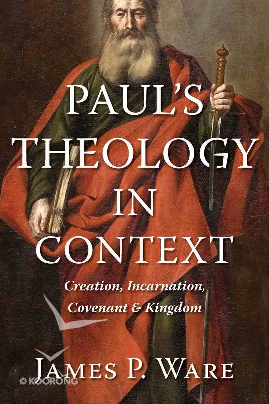 Paul's Theology in Context: Creation, Incarnation, Covenant, and Kingdom Paperback