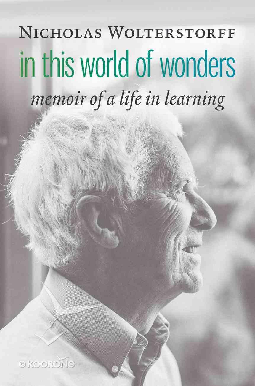 In This World of Wonders: Memoir of a Life in Learning Hardback