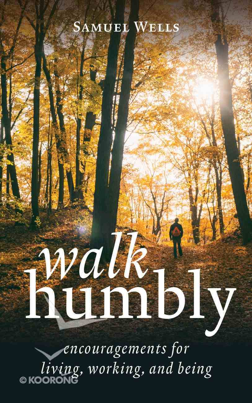 Walk Humbly: Encouragements For Living, Working, and Being Hardback