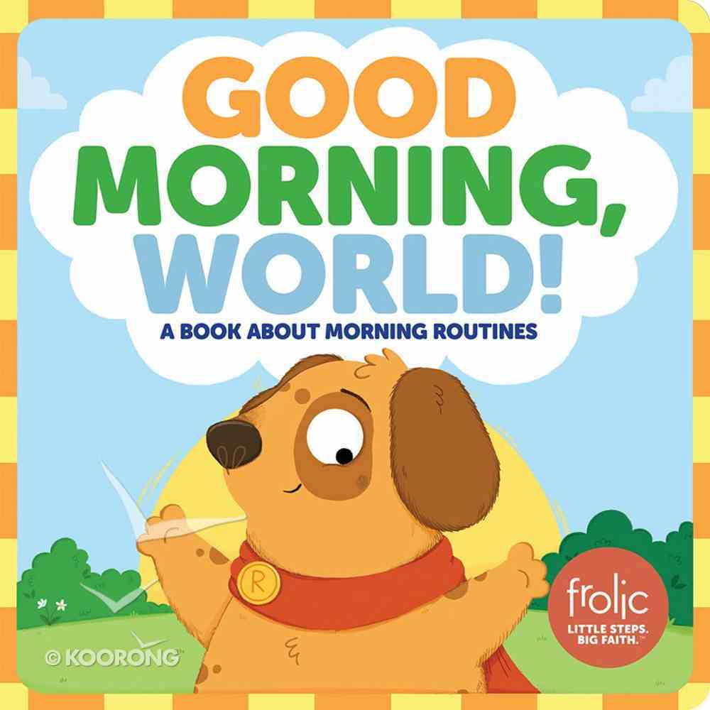 Good Morning, World!: A Book About Morning Routines (Frolic Series) Board Book