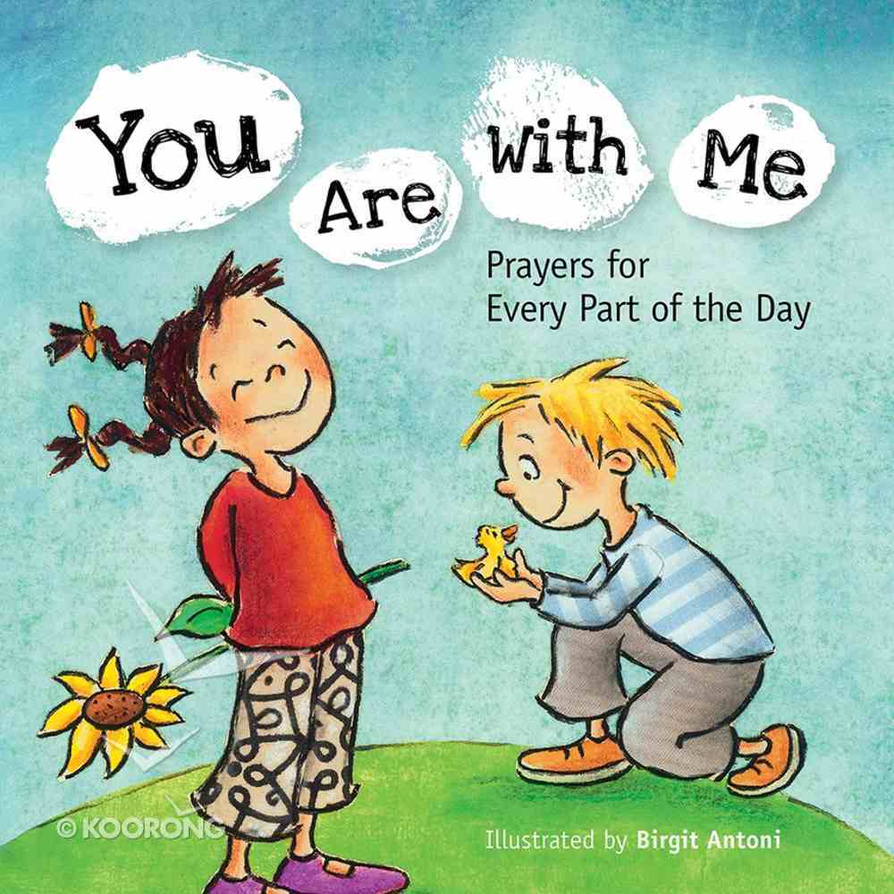 You Are With Me: Prayers For Every Part of the Day Board Book