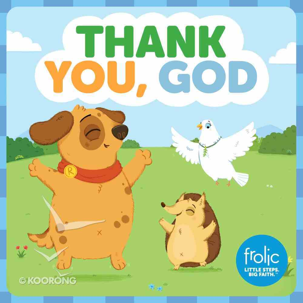 Thank You, God: A Book About Thankfulness (Frolic Series) Board Book