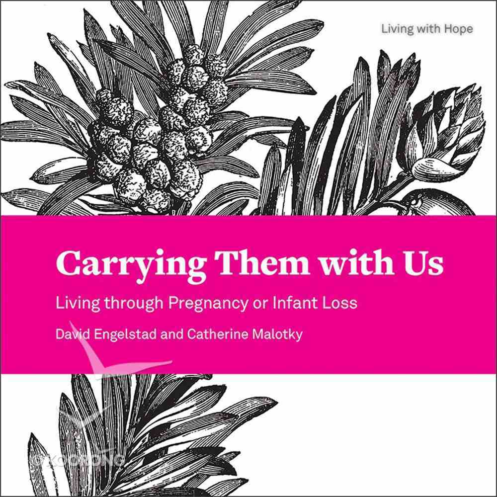 Carrying Them With Us: Living Through Pregnancy Or Infant Loss (Living With Hope Series) Paperback