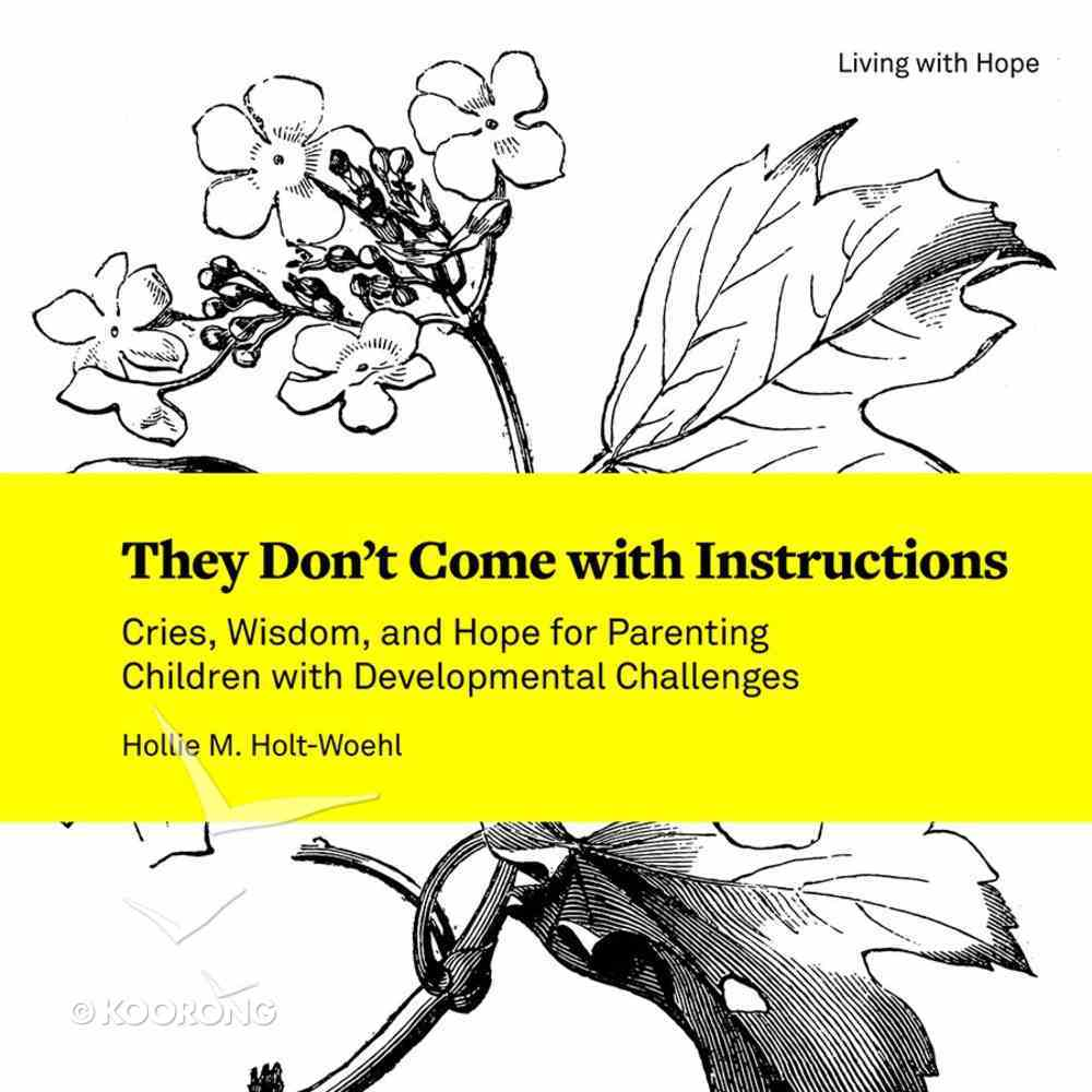 They Don't Come With Instructions - Cries, Wisdom, and Hope For Parenting Children With Developmental Challenges (Living With Hope Series) Paperback