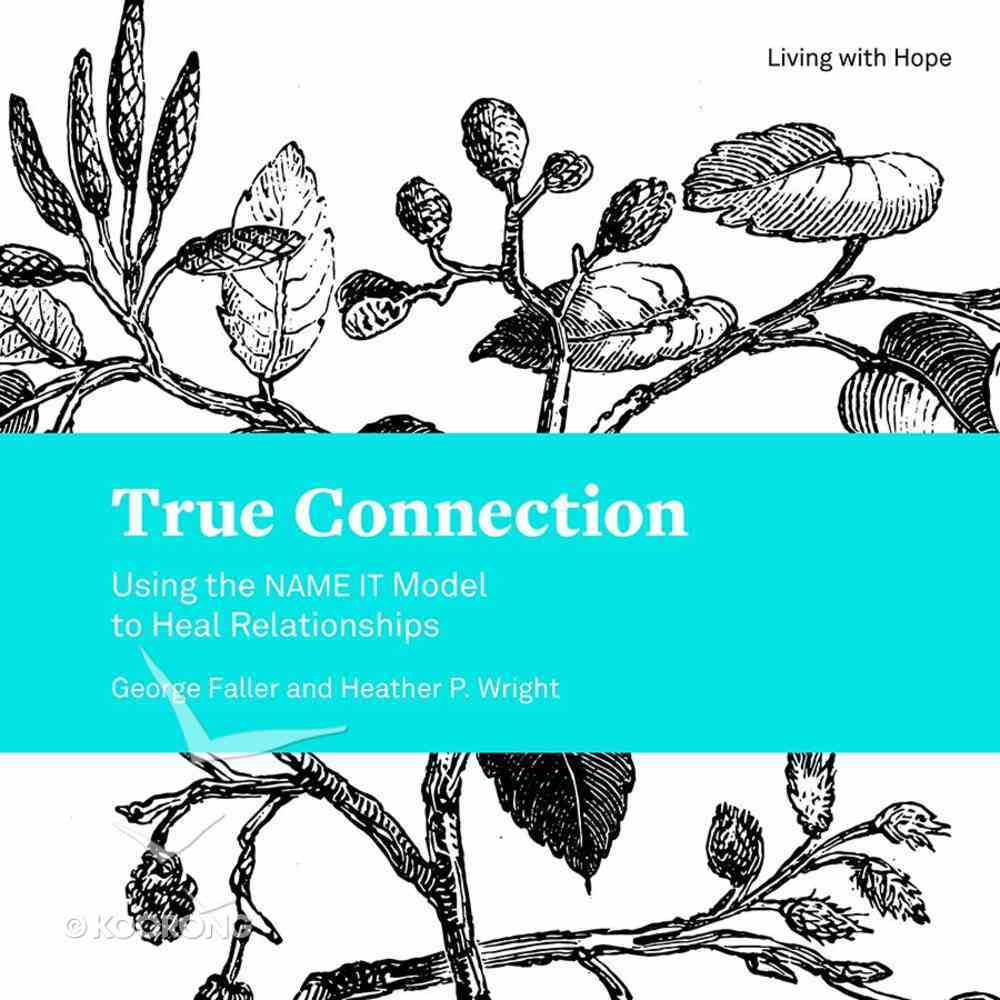 True Connection - Using the Name It Model to Heal Relationships (Living With Hope Series) Paperback