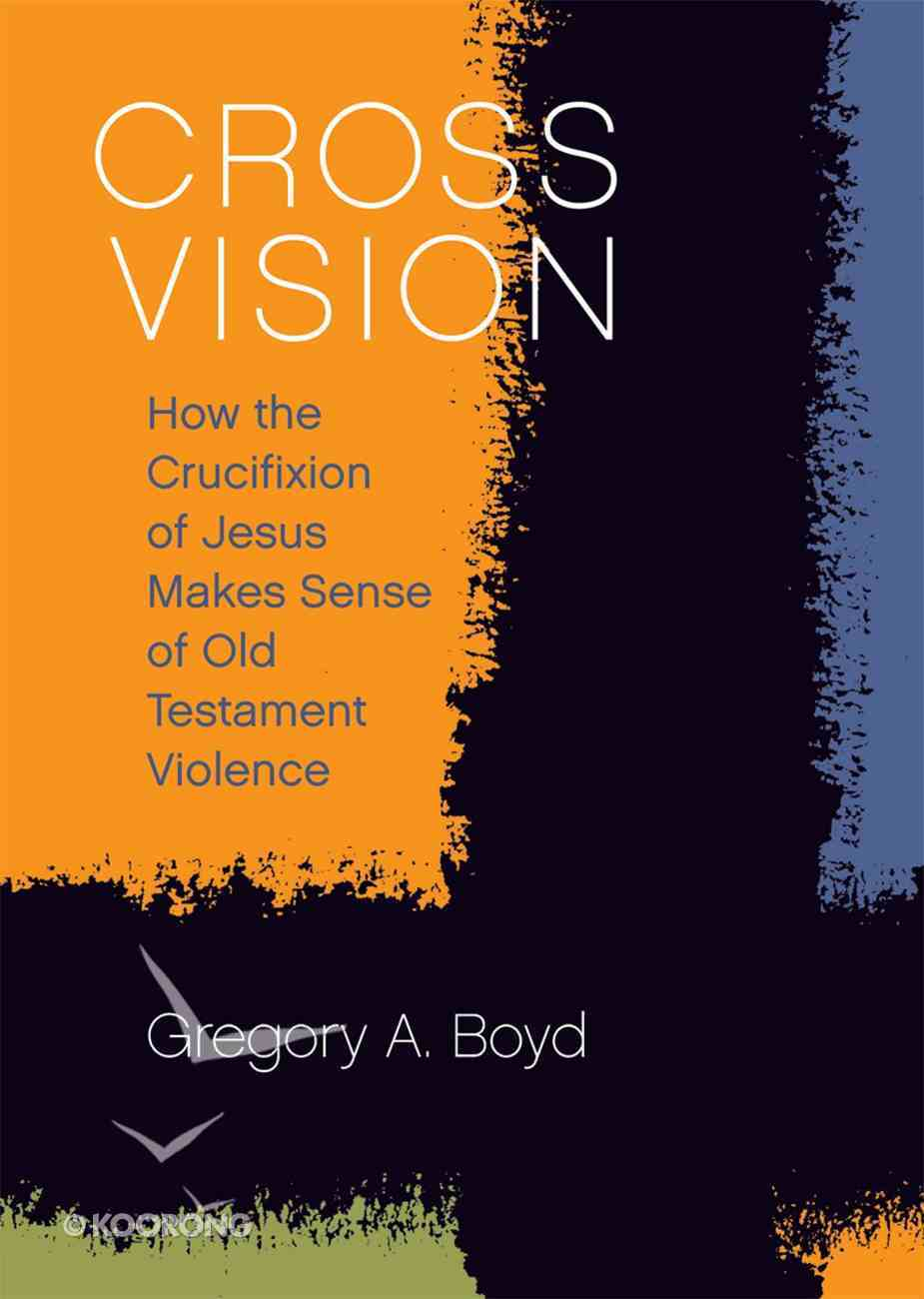 Cross Vision: How the Crucifixion of Jesus Makes Sense of Old Testament Violence Paperback