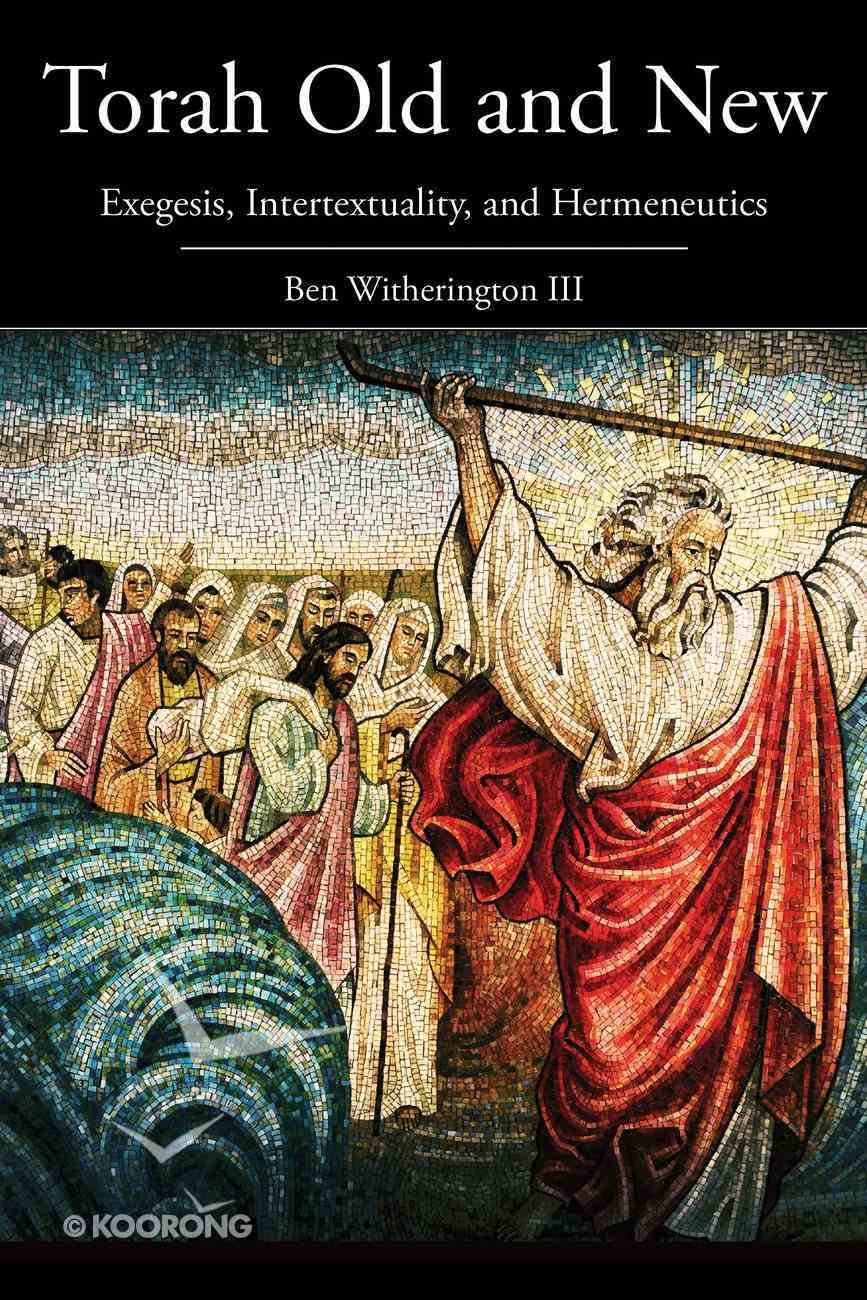 Torah Old and New: Exegesis, Intertextuality, and Hermeneutics Paperback