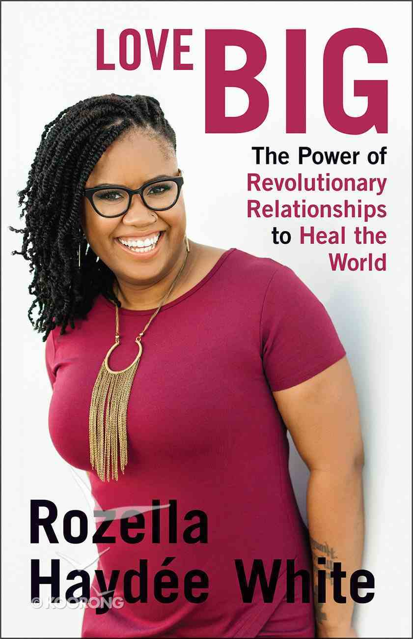 Love Big: The Power of Revolutionary Relationships to Heal the World Paperback