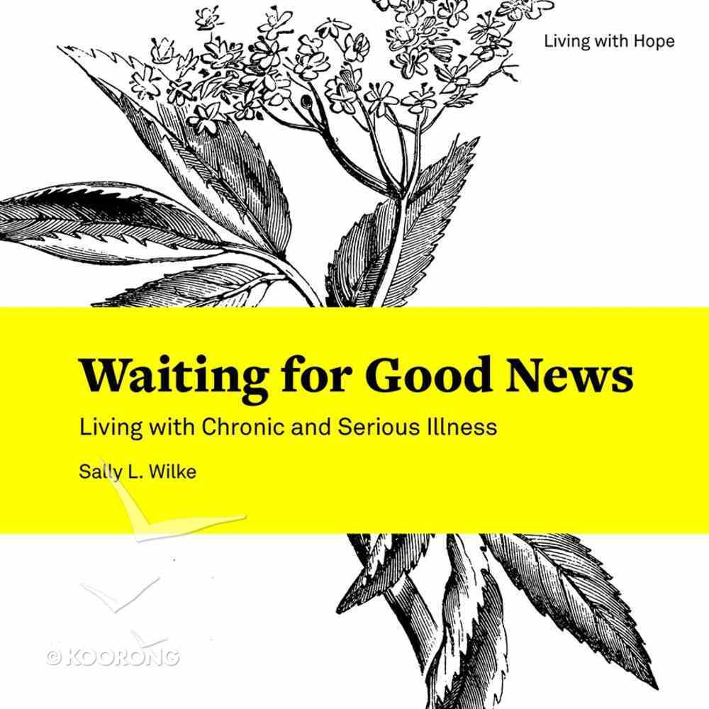 Waiting For Good News - Living With Chronic and Serious Illness (Living With Hope Series) Paperback