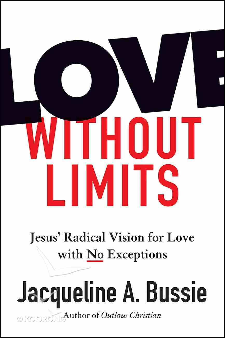 Love Without Limits: Jesus' Radical Vision For Love With No Exceptions Hardback