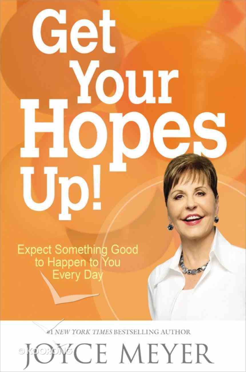 Get Your Hopes Up!: Expect Something Good to Happen to You Every Day Hardback