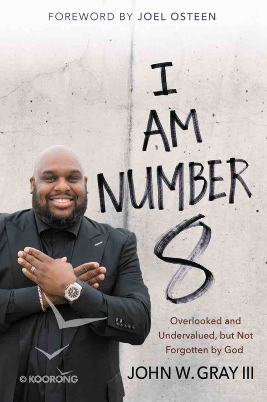 I Am Number 8: Overlooked and Undervalued, But Not Forgotten By God Paperback