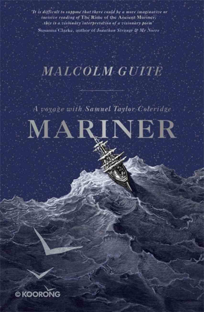 Mariner: A Voyage With Samuel Taylor Coleridge Paperback