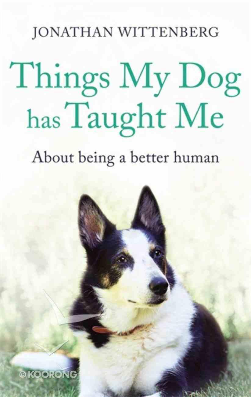 Things My Dog Has Taught Me Hardback