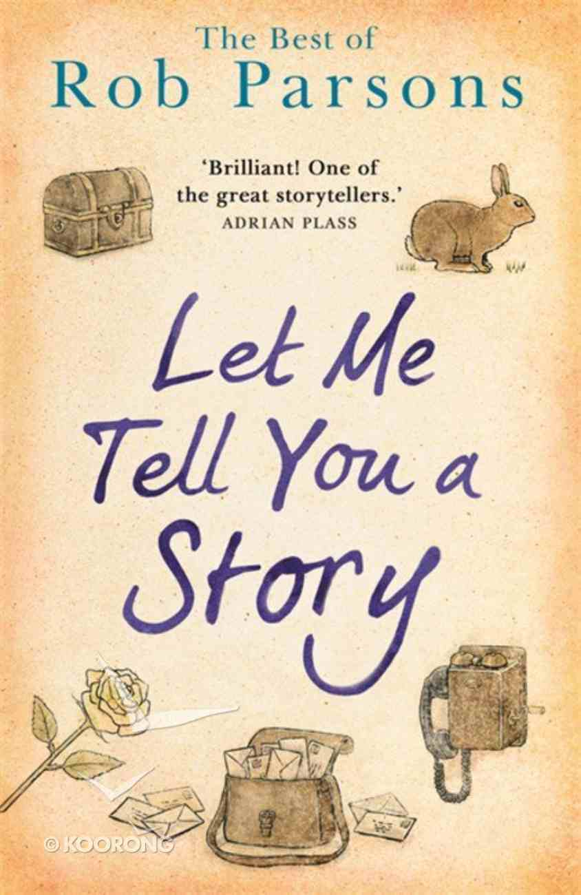 Let Me Tell You a Story: The Best of Rob Parsons Paperback