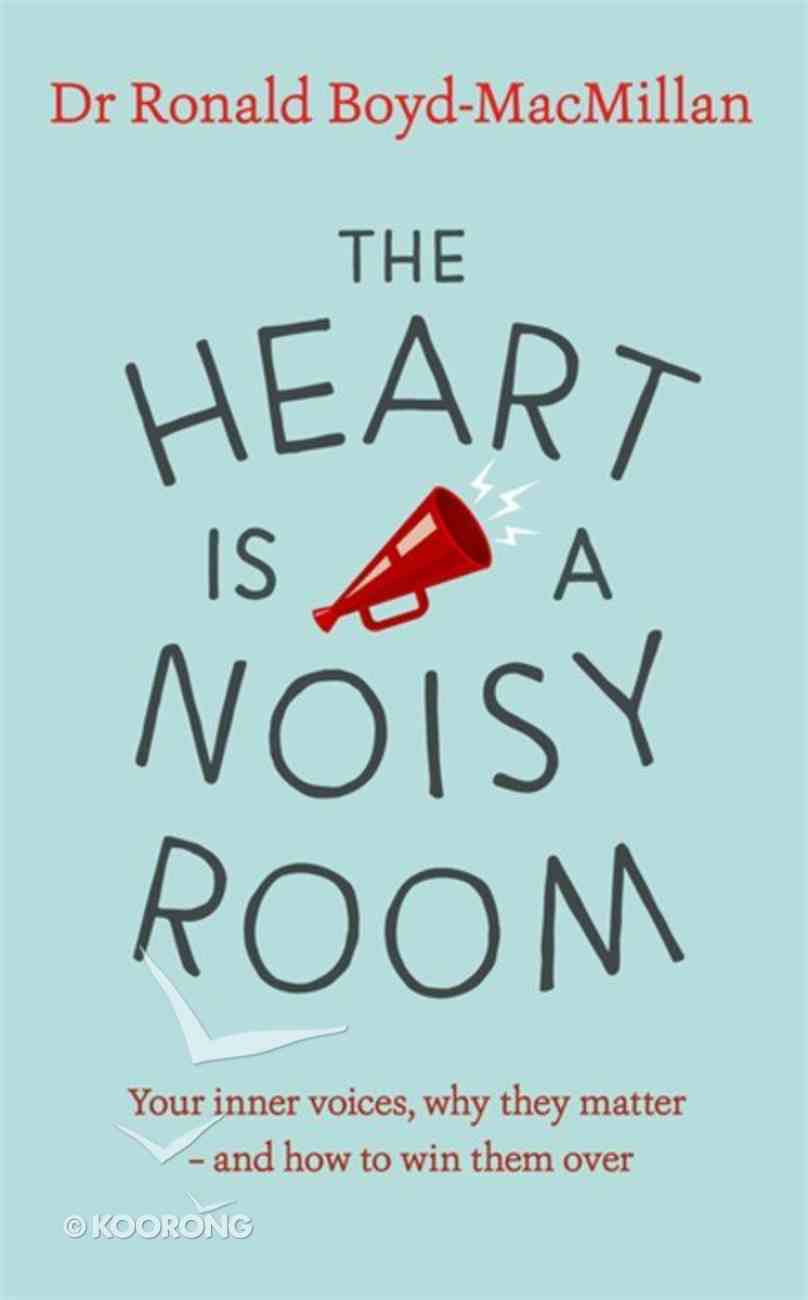 The Heart is a Noisy Room: Your Inner Voices, Why They Matter - and How to Win Them Over Paperback