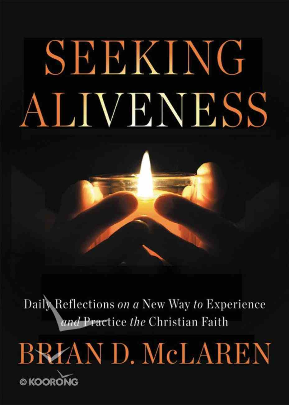 Seeking Aliveness: Daily Reflections on a New Way to Experience and Practice the Christian Faith Paperback