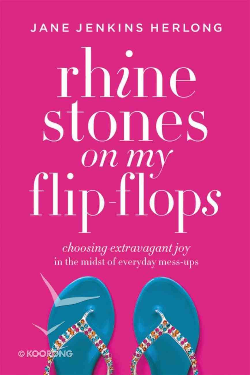 Rhinestones on My Flip-Flops: Choosing Extravagant Joy in the Midst of Everyday Mess-Ups Paperback