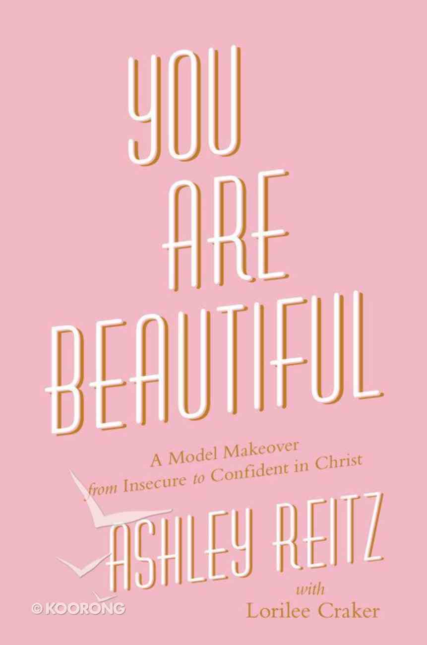 You Are Beautiful: A Model Makeover From Insecure to Confident in Christ Paperback