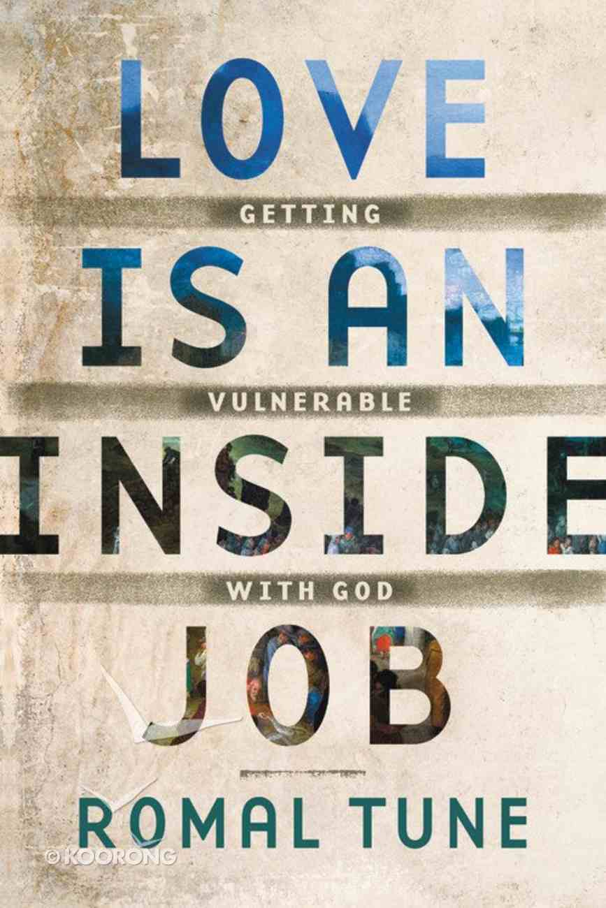 Love is An Inside Job: Getting Vulnerable With God Paperback