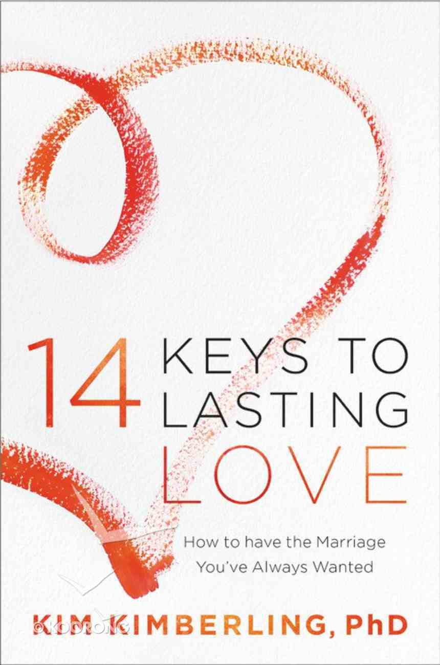 14 Keys to Lasting Love: How to Have the Marriage You've Always Wanted Paperback