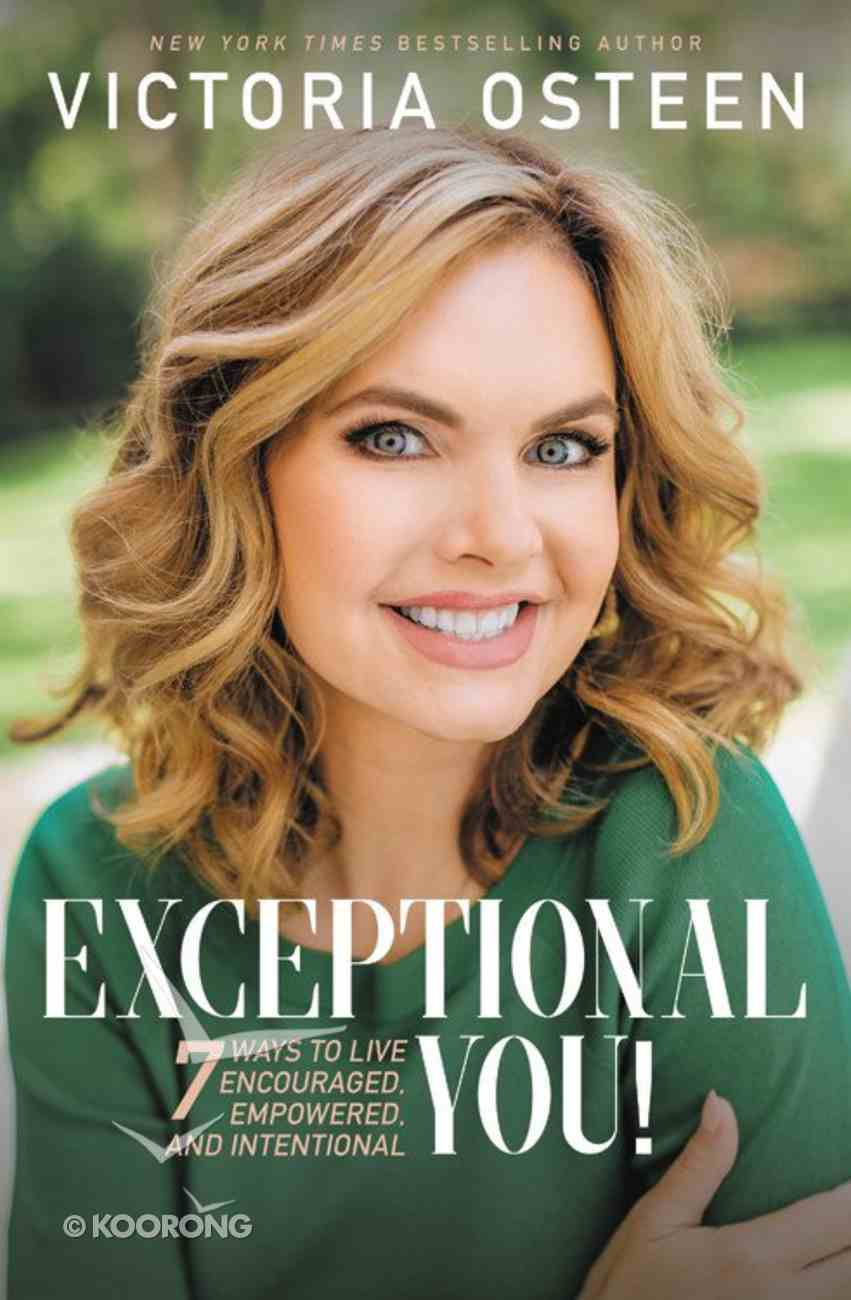 Exceptional You!: 7 Ways to Live Encouraged, Empowered, and Intentional Hardback