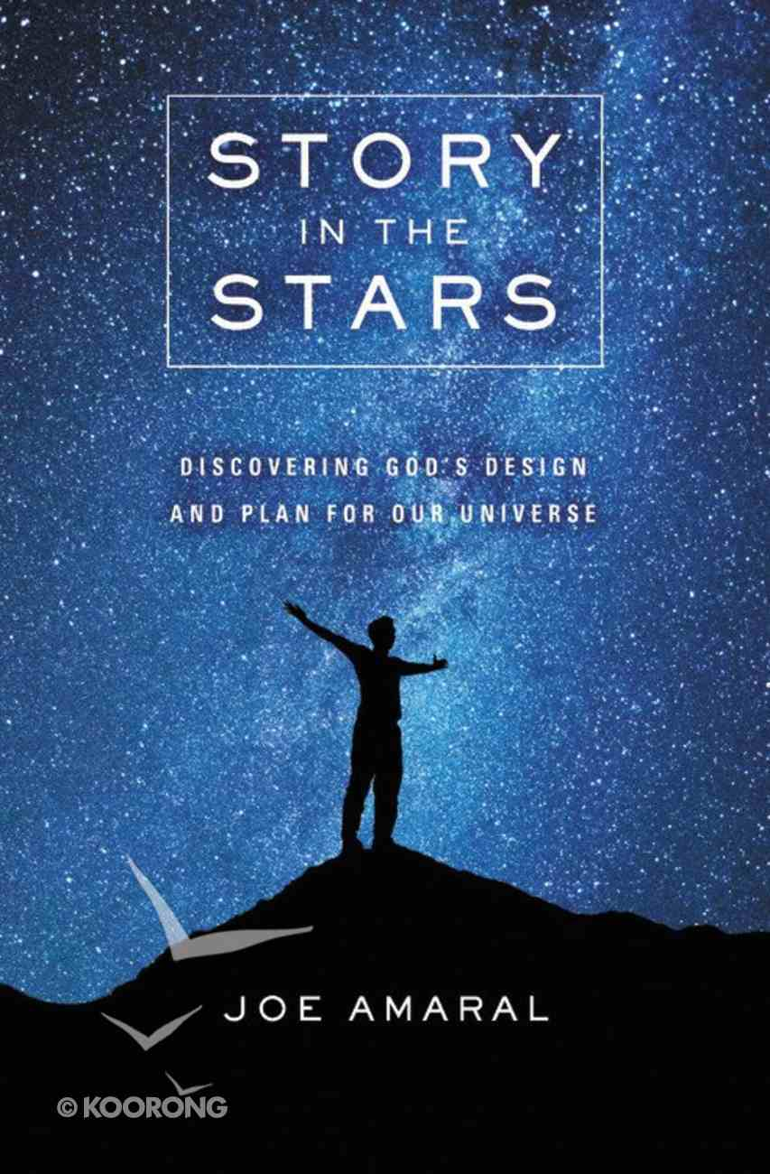 Story in the Stars: Discovering God's Design and Plan For Our Universe Paperback