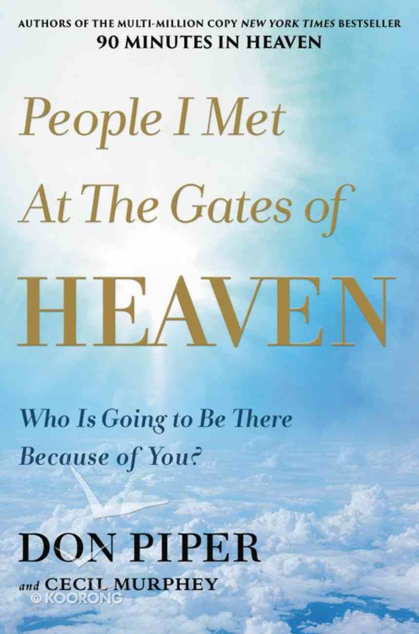 People I Met At the Gates of Heaven: Who is Going to Be There Because of You? Hardback