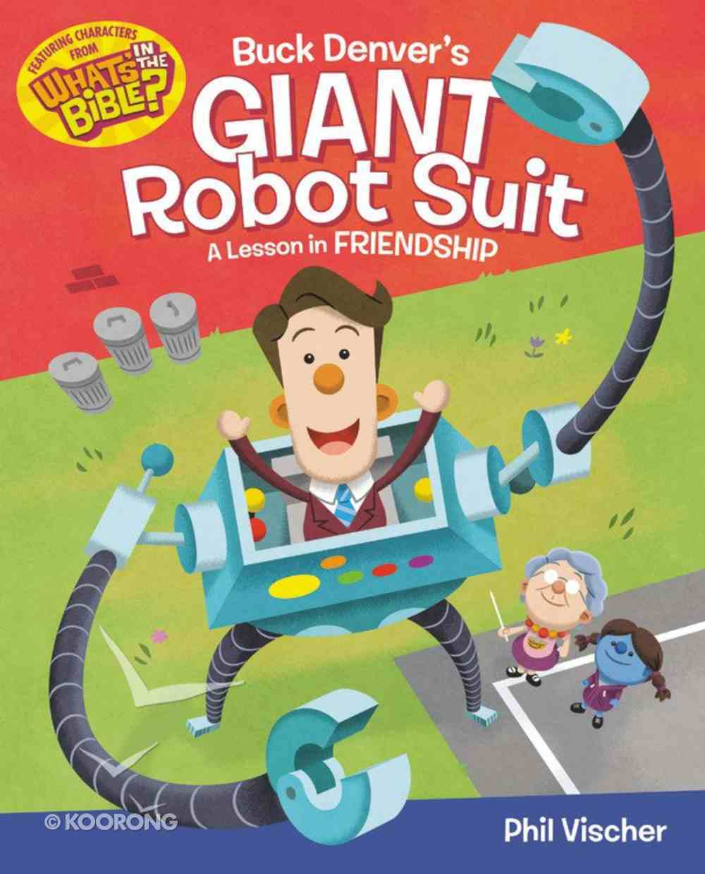 Buck Denver's Giant Robot Suit: A Lesson in Friendship (What's In The Bible Series) Hardback