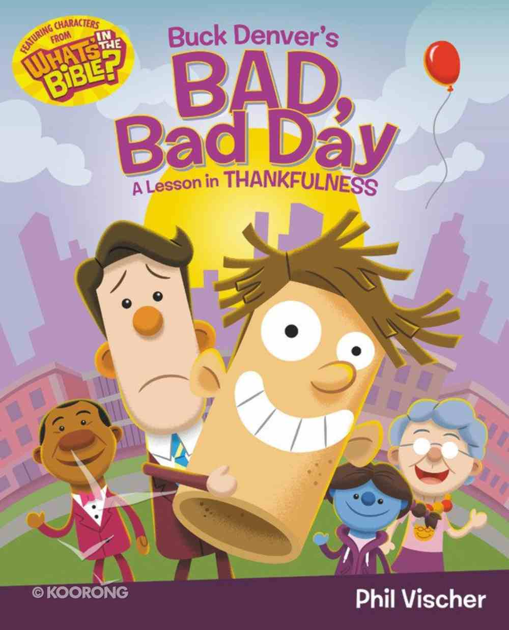 Buck Denver's Bad, Bad Day: A Lesson in Thankfulness (What's In The Bible Series) Hardback