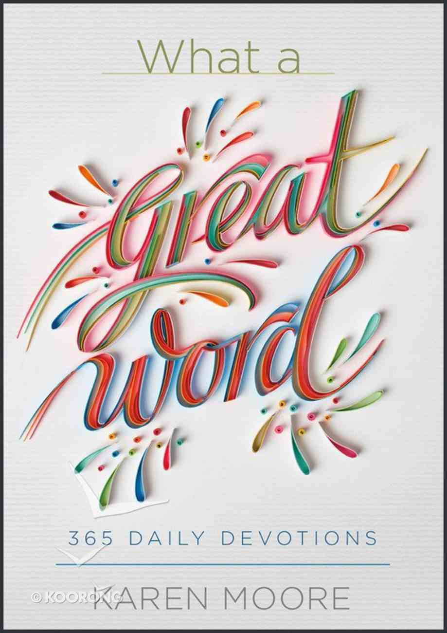 What a Great Word!: A Year of Daily Devotions Hardback