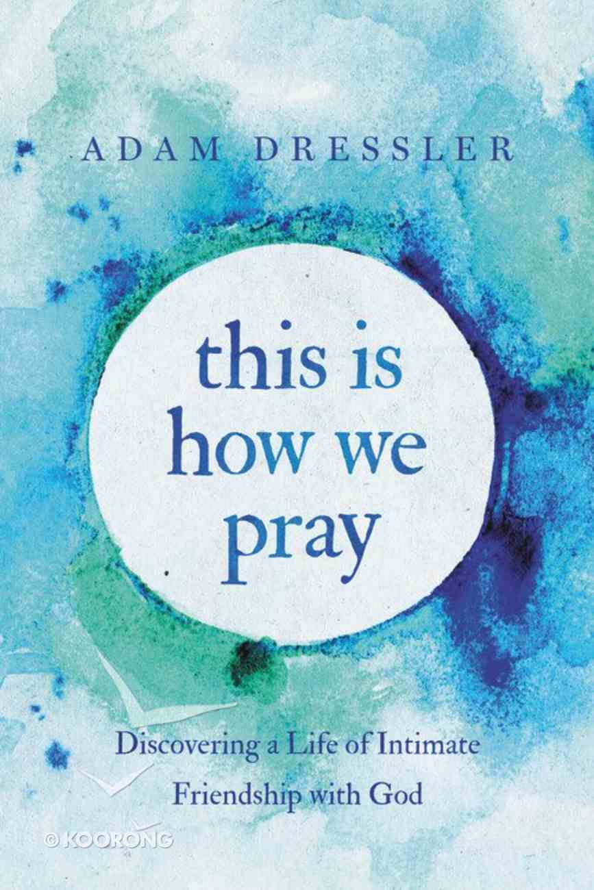 This is How We Pray: Discovering a Life of Intimate Friendship With God Hardback