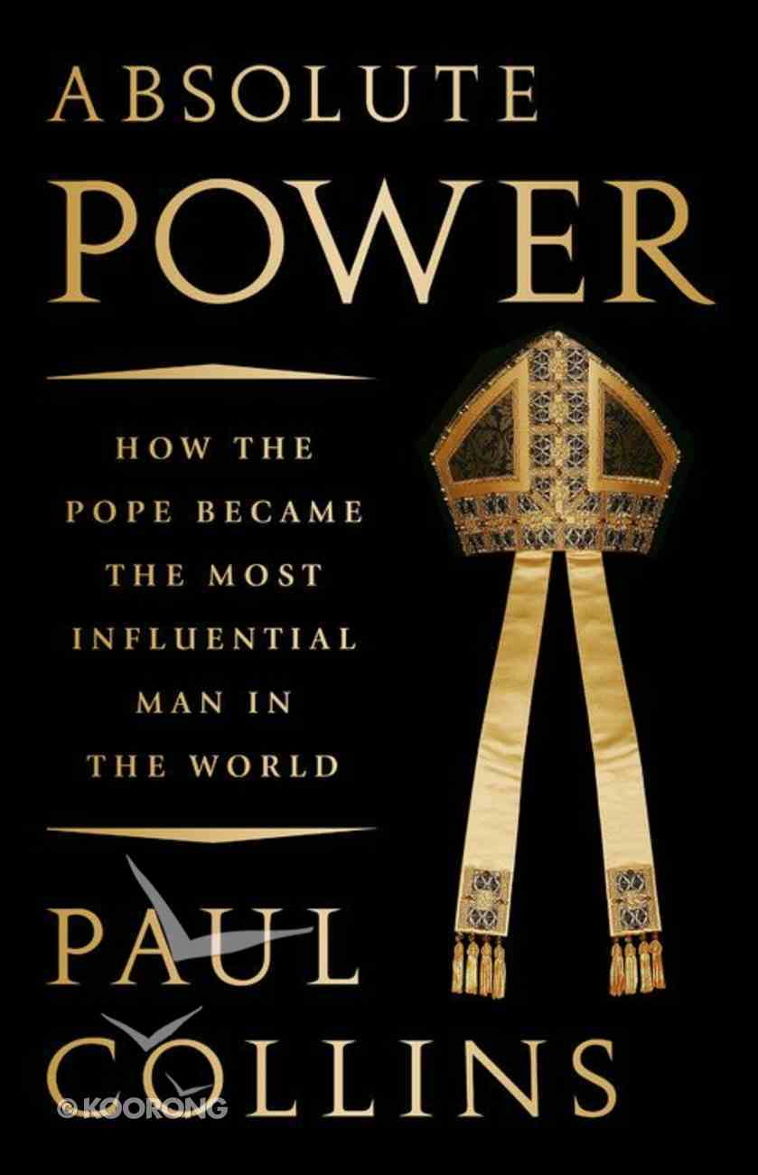 Absolute Power: How the Pope Became the Most Influential Man in the World Hardback