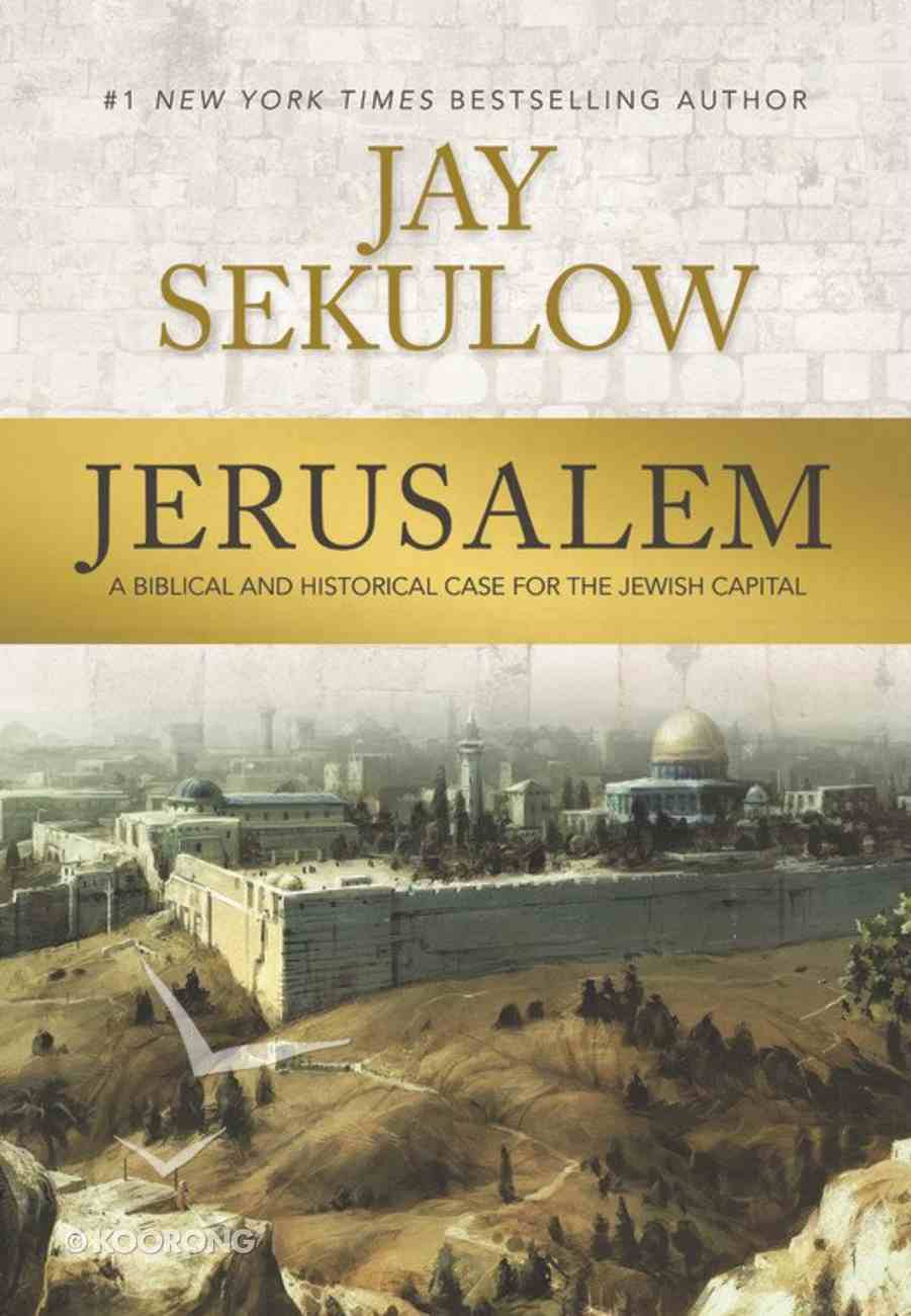 Jerusalem: A Biblical and Historical Case For the Jewish Capital Hardback