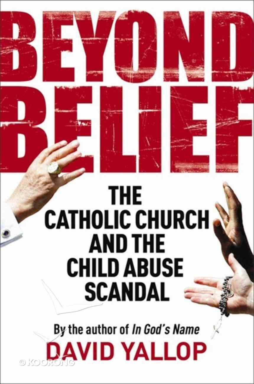 Beyond Belief: The Catholic Church and the Child Abuse Scandal Paperback