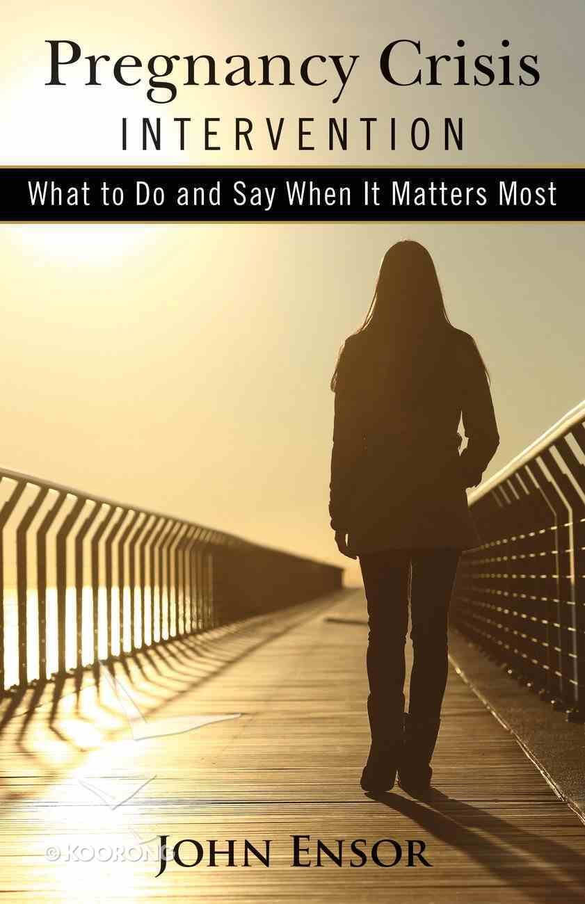 Pregnancy Crisis Intervention: What to Do and Say When It Matters Most Paperback