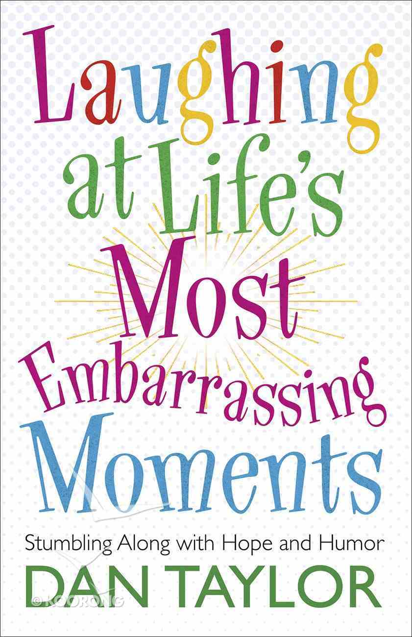 Laughing At Life's Most Embarrassing Moments: Stumbling Along With Hope and Humor Paperback