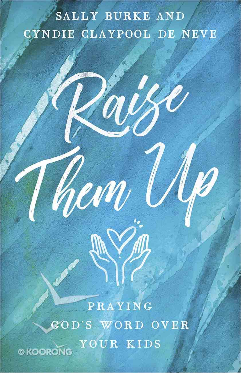 Raise Them Up: Praying God's Word Over Your Kids Paperback