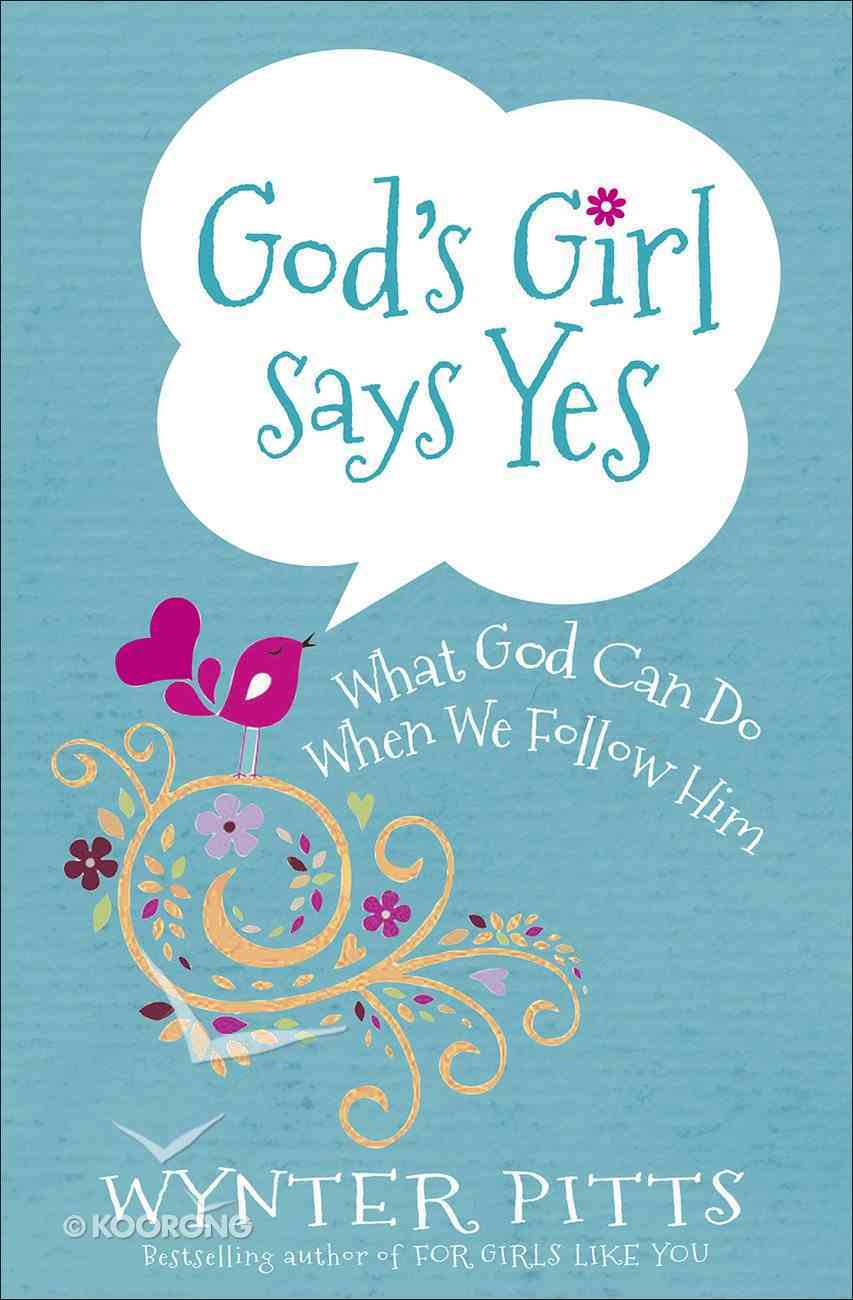 God's Girl Says Yes: What God Can Do When We Follow Him Paperback